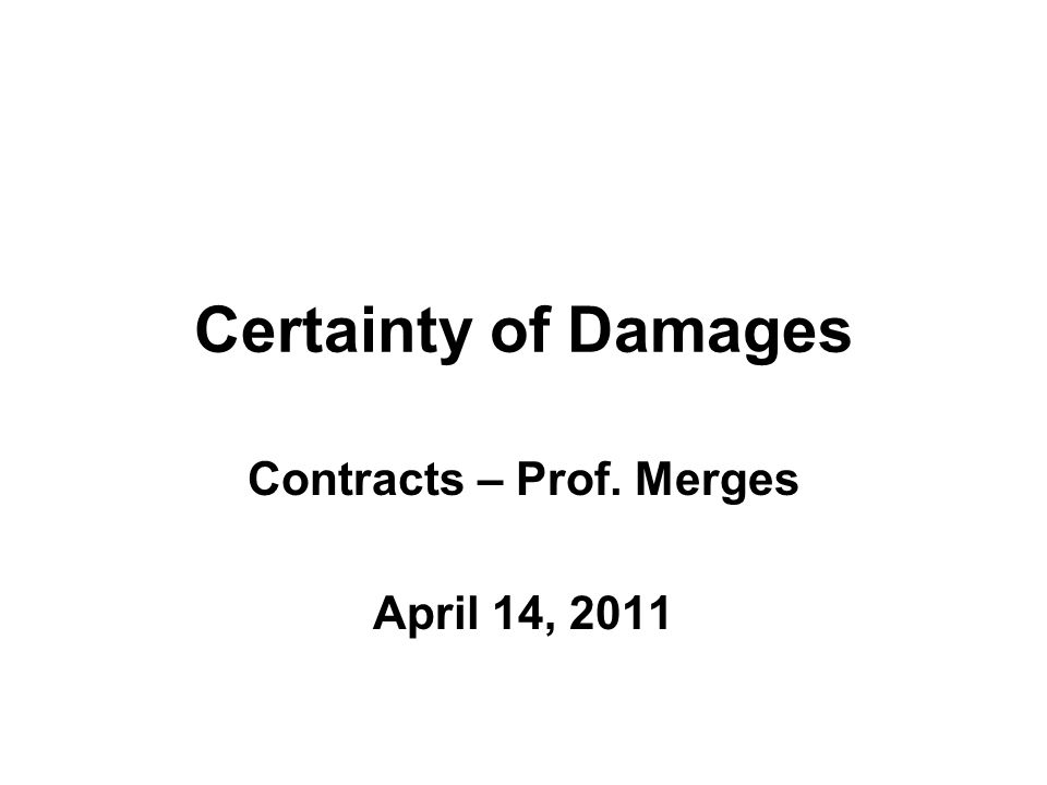 Certainty of Damages Contracts – Prof. Merges April 14, 2011