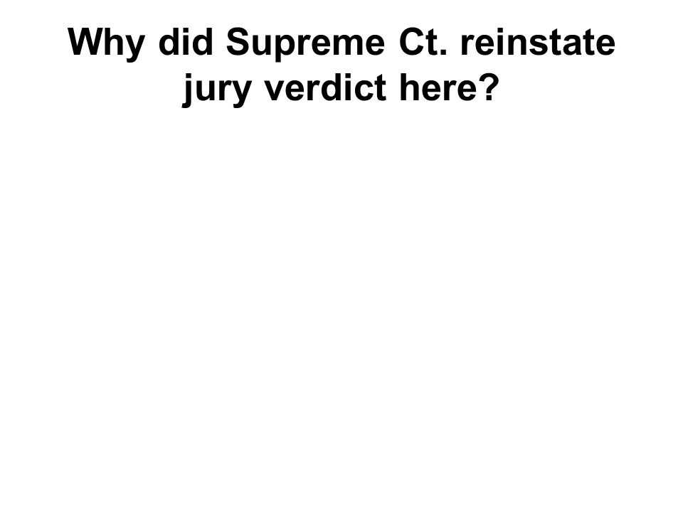 Why did Supreme Ct. reinstate jury verdict here