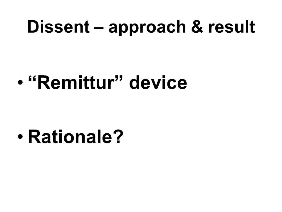 Dissent – approach & result Remittur device Rationale