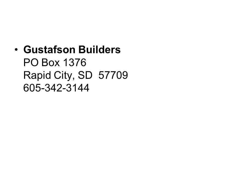 Gustafson Builders PO Box 1376 Rapid City, SD 57709 605-342-3144