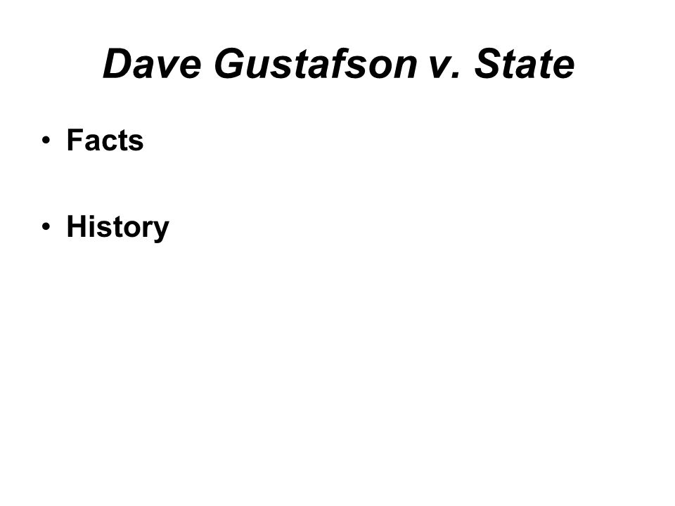 Dave Gustafson v. State Facts History