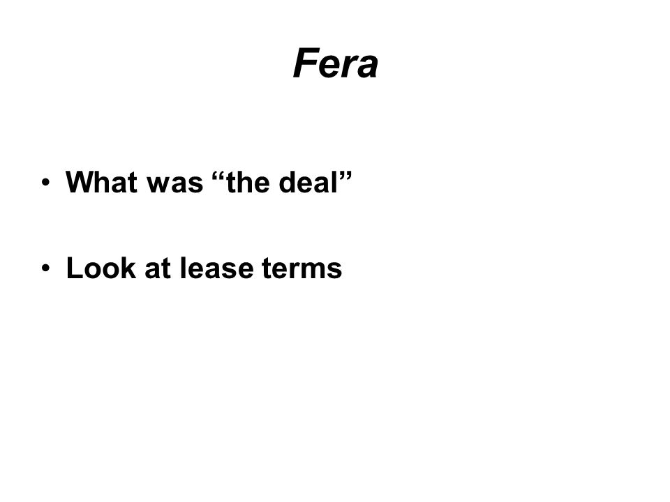 Fera What was the deal Look at lease terms