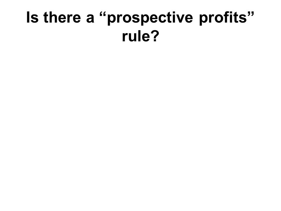 Is there a prospective profits rule