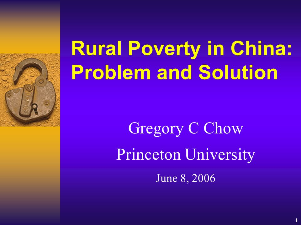 1 Rural Poverty in China: Problem and Solution Gregory C Chow Princeton University June 8, 2006