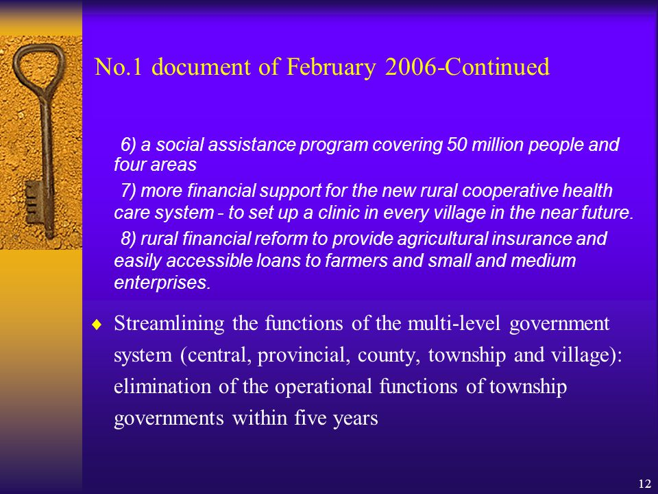 12 No.1 document of February 2006-Continued 6) a social assistance program covering 50 million people and four areas 7) more financial support for the new rural cooperative health care system - to set up a clinic in every village in the near future.