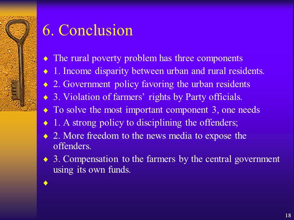 18 6. Conclusion  The rural poverty problem has three components  1. Income disparity between urban and rural residents.  2. Government policy favo