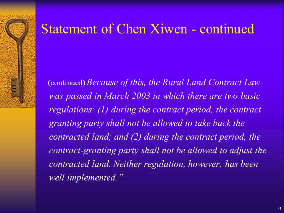 9 Statement of Chen Xiwen - continued (continued) Because of this, the Rural Land Contract Law was passed in March 2003 in which there are two basic r