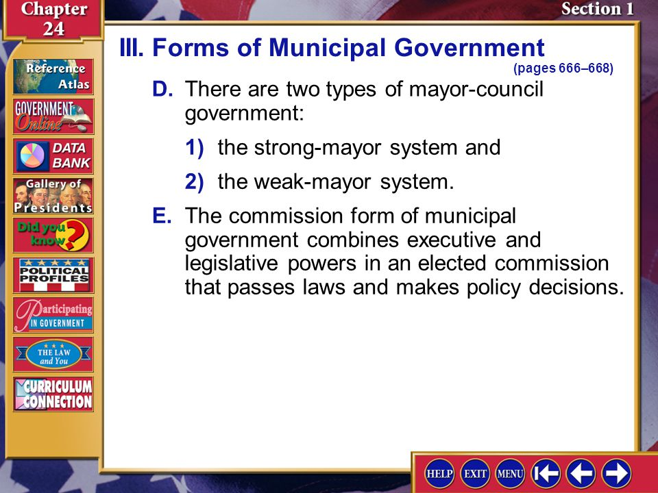 Section 1-8 D.There are two types of mayor-council government: 1) the strong-mayor system and 2) the weak-mayor system. III.Forms of Municipal Governm