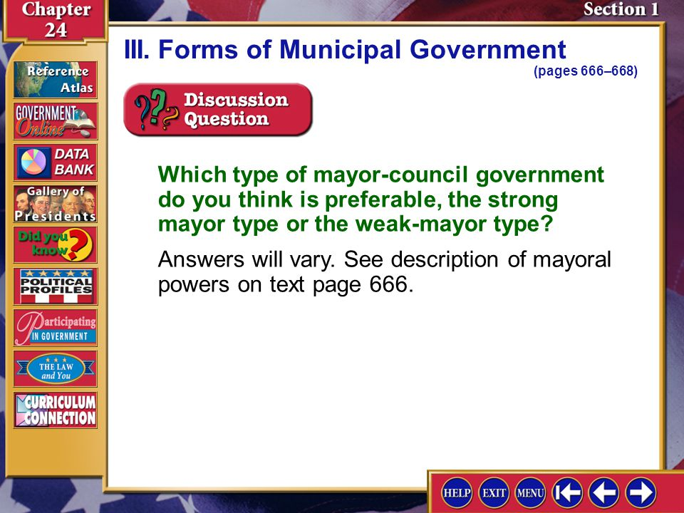 Section 1-10 III.Forms of Municipal Government (pages 666–668) Which type of mayor-council government do you think is preferable, the strong mayor typ