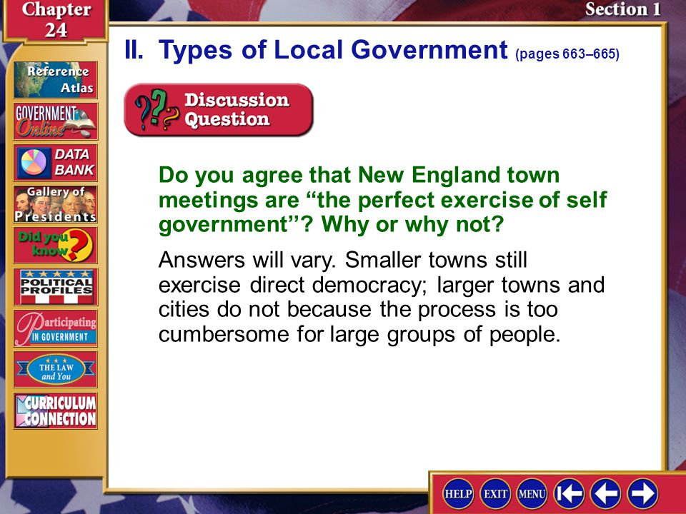 """Section 1-6 Do you agree that New England town meetings are """"the perfect exercise of self government''? Why or why not? Answers will vary. Smaller tow"""