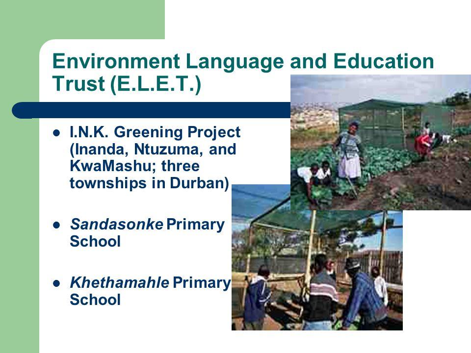 Environment Language and Education Trust (E.L.E.T.) I.N.K. Greening Project (Inanda, Ntuzuma, and KwaMashu; three townships in Durban) Sandasonke Prim