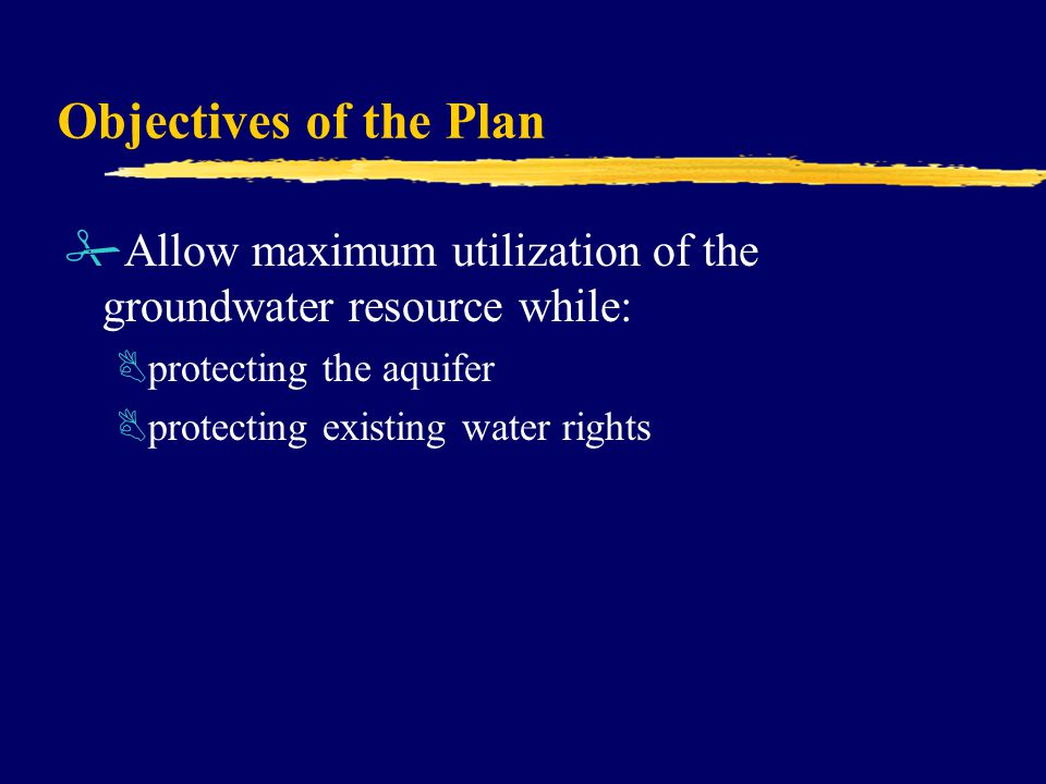 Objectives of the Plan #Allow maximum utilization of the groundwater resource while: Bprotecting the aquifer Bprotecting existing water rights