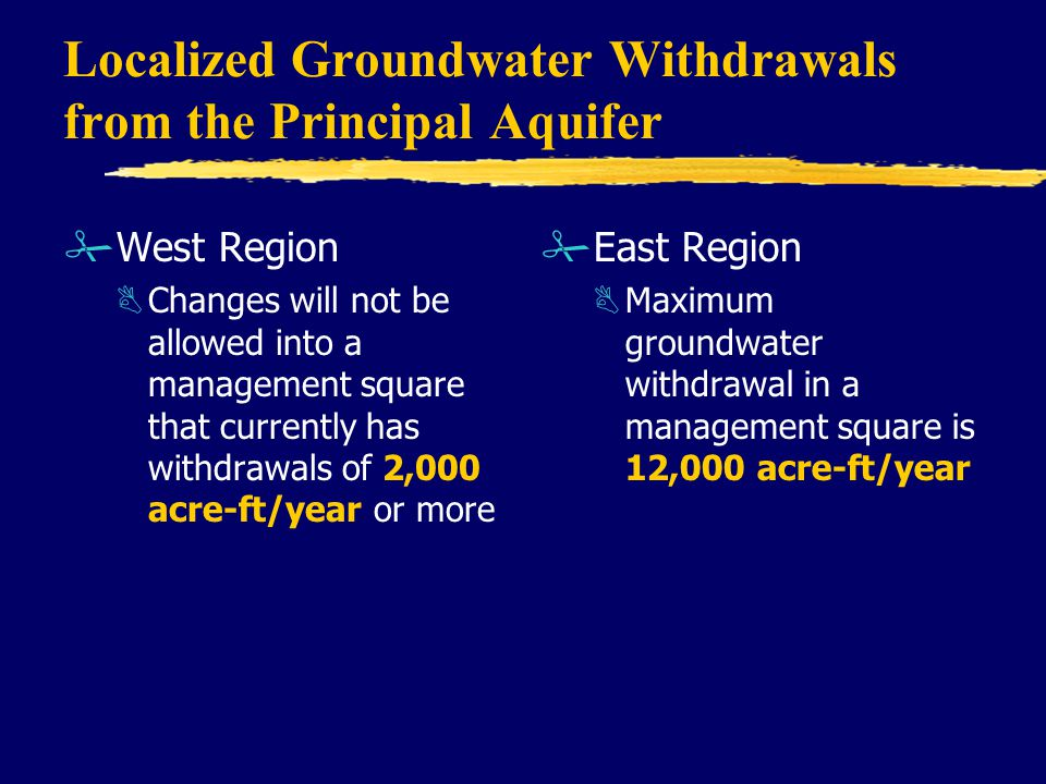 Localized Groundwater Withdrawals from the Principal Aquifer #West Region BChanges will not be allowed into a management square that currently has withdrawals of 2,000 acre-ft/year or more # East Region BMaximum groundwater withdrawal in a management square is 12,000 acre-ft/year