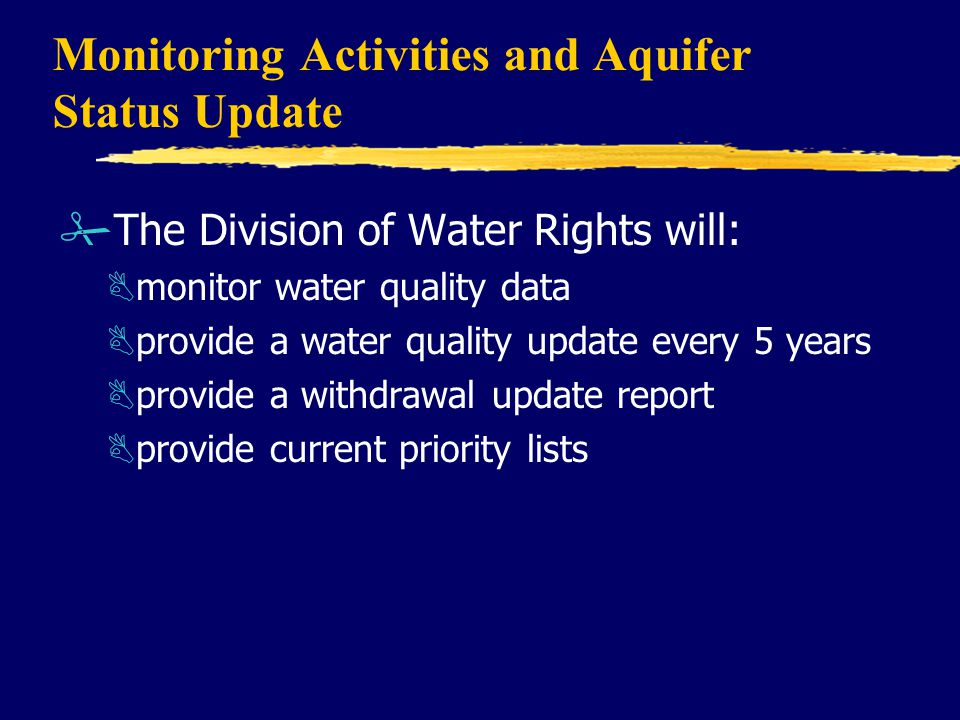 Monitoring Activities and Aquifer Status Update #The Division of Water Rights will: Bmonitor water quality data Bprovide a water quality update every 5 years Bprovide a withdrawal update report Bprovide current priority lists