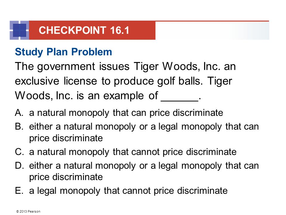 © 2013 Pearson Study Plan Problem The government issues Tiger Woods, Inc.