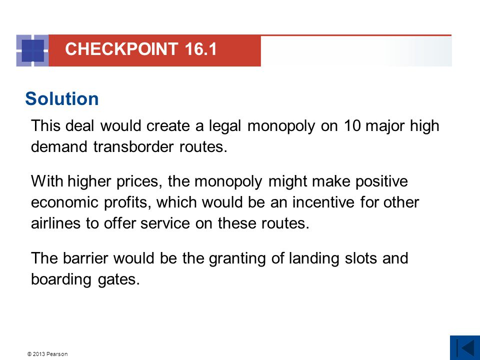 © 2013 Pearson Solution This deal would create a legal monopoly on 10 major high demand transborder routes. With higher prices, the monopoly might mak