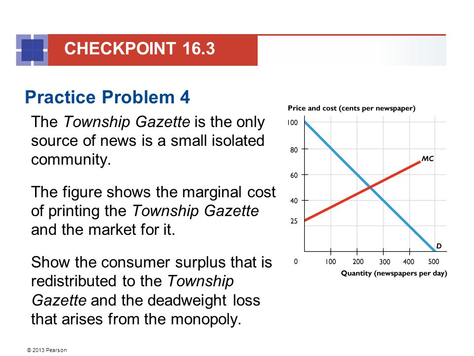 © 2013 Pearson Practice Problem 4 The Township Gazette is the only source of news is a small isolated community.