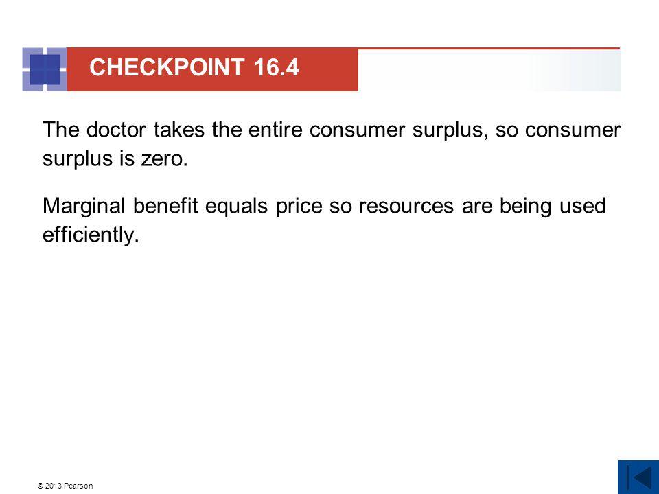 © 2013 Pearson The doctor takes the entire consumer surplus, so consumer surplus is zero.