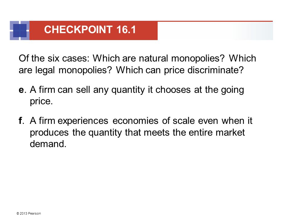© 2013 Pearson Of the six cases: Which are natural monopolies.