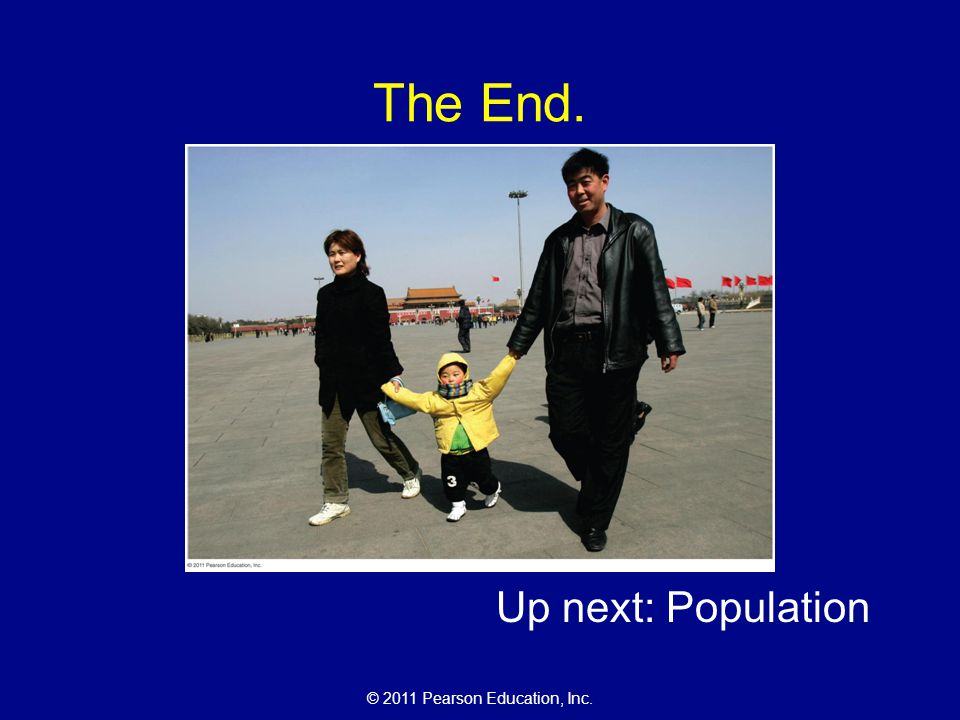 © 2011 Pearson Education, Inc. The End. Up next: Population