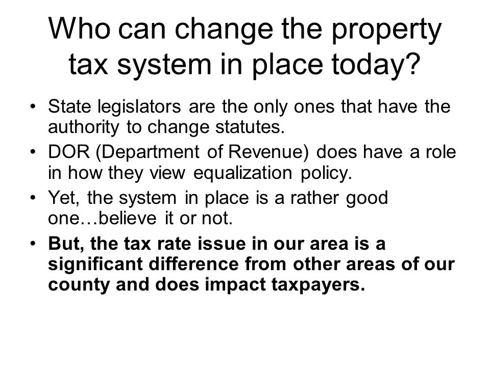 Who can change the property tax system in place today.