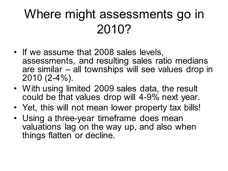 Where might assessments go in 2010? If we assume that 2008 sales levels, assessments, and resulting sales ratio medians are similar – all townships wi