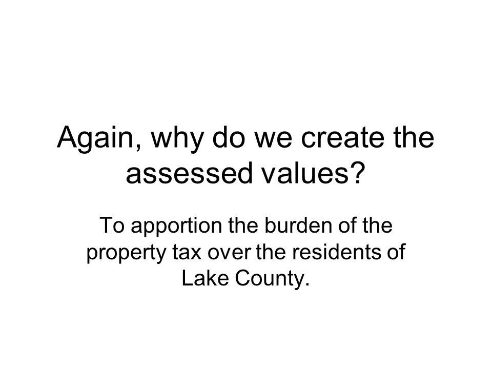 Again, why do we create the assessed values.
