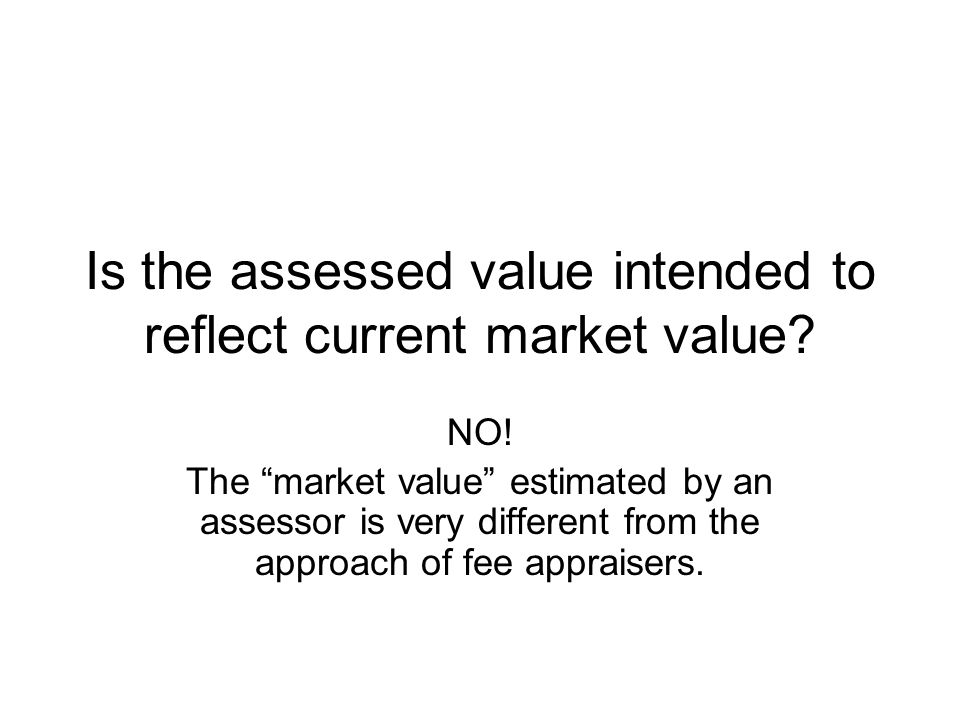 "Is the assessed value intended to reflect current market value? NO! The ""market value"" estimated by an assessor is very different from the approach of"