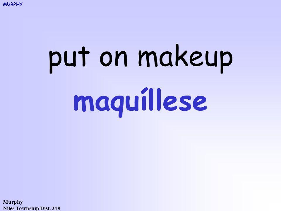 Murphy Niles Township Dist. 219 put on makeup maquíllese MURPHY