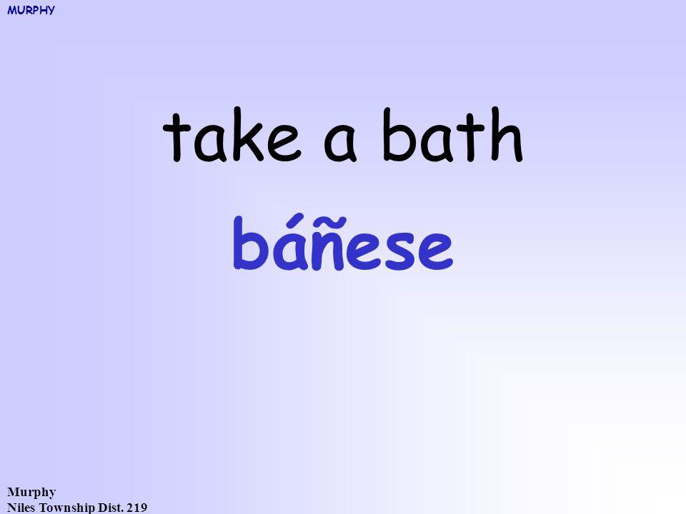 Murphy Niles Township Dist. 219 take a bath báñese MURPHY