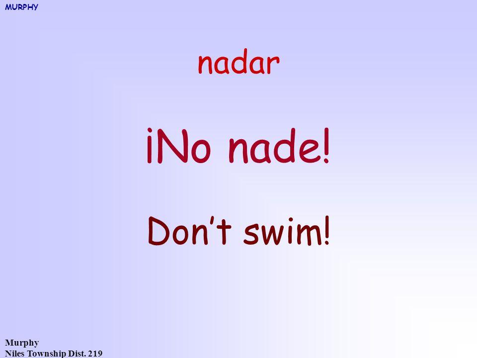 Murphy Niles Township Dist. 219 nadar ¡No nade! Don't swim! MURPHY