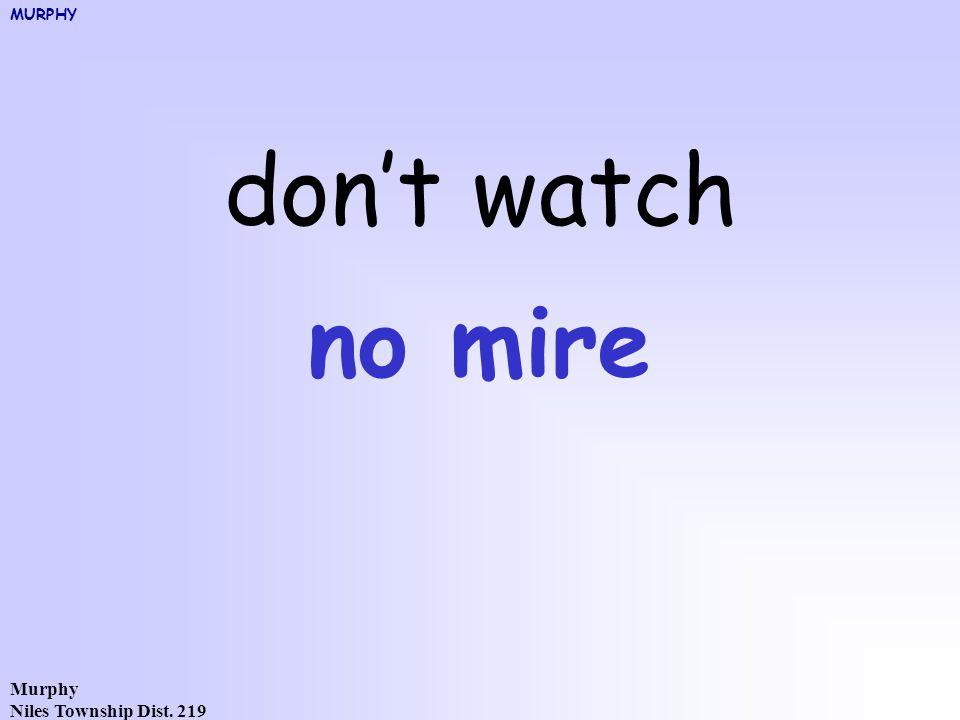 Murphy Niles Township Dist. 219 don't watch no mire MURPHY
