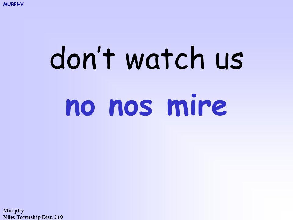 Murphy Niles Township Dist. 219 don't watch us no nos mire MURPHY