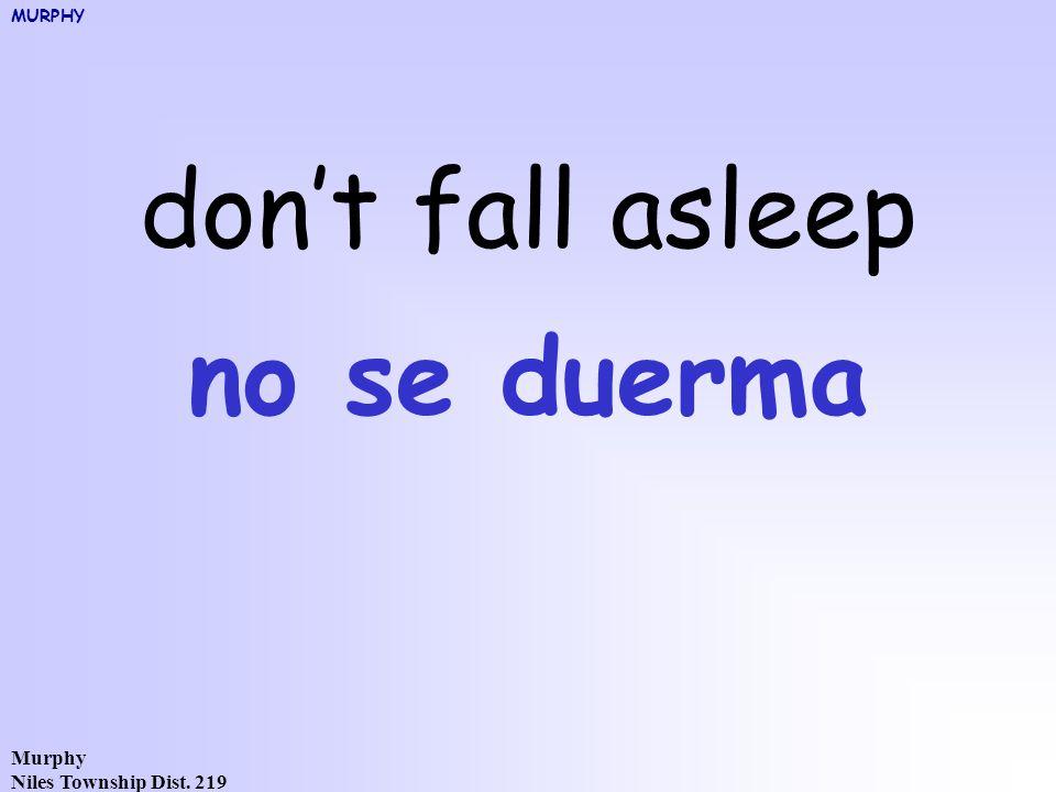 Murphy Niles Township Dist. 219 don't fall asleep no se duerma MURPHY