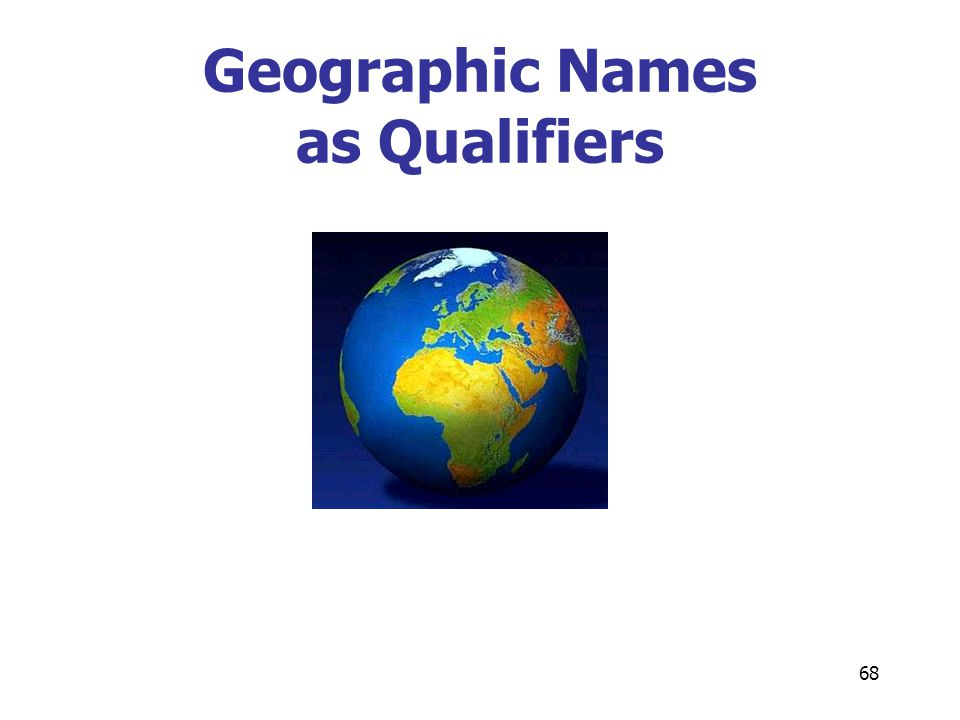68 Geographic Names as Qualifiers