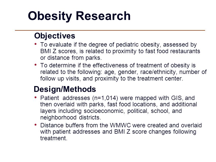 Obesity Research Objectives To evaluate if the degree of pediatric obesity, assessed by BMI Z scores, is related to proximity to fast food restaurants