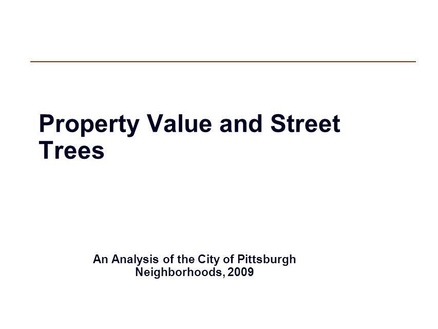 Property Value and Street Trees An Analysis of the City of Pittsburgh Neighborhoods, 2009