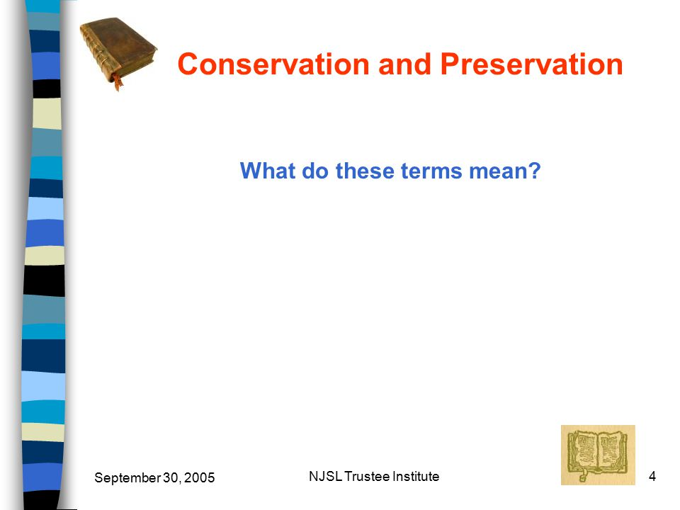 September 30, 2005 NJSL Trustee Institute4 Conservation and Preservation What do these terms mean