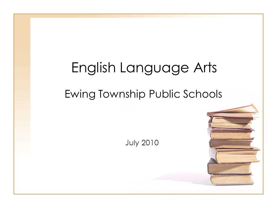 English Language Arts Ewing Township Public Schools July 2010