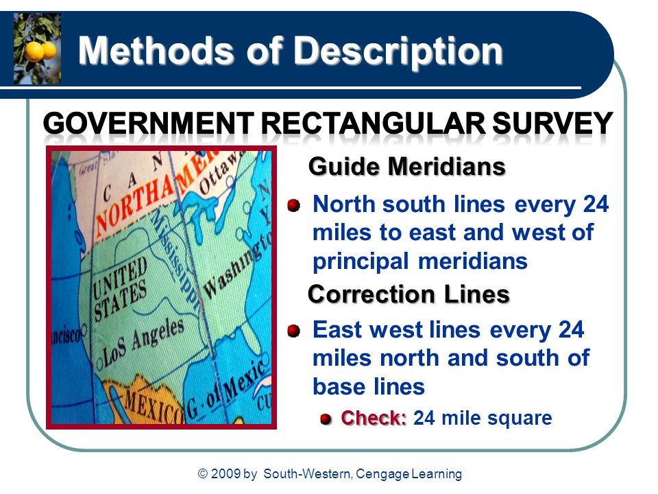 © 2009 by South-Western, Cengage Learning Methods of Description North south lines every 24 miles to east and west of principal meridians East west li