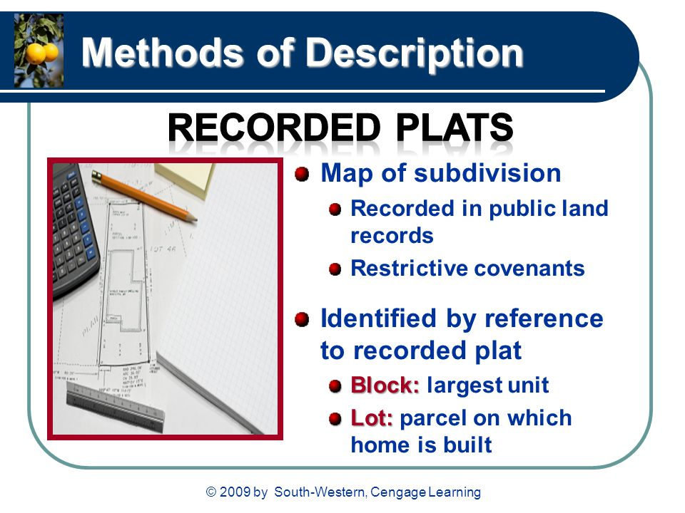 © 2009 by South-Western, Cengage Learning Methods of Description Map of subdivision Recorded in public land records Restrictive covenants Identified b