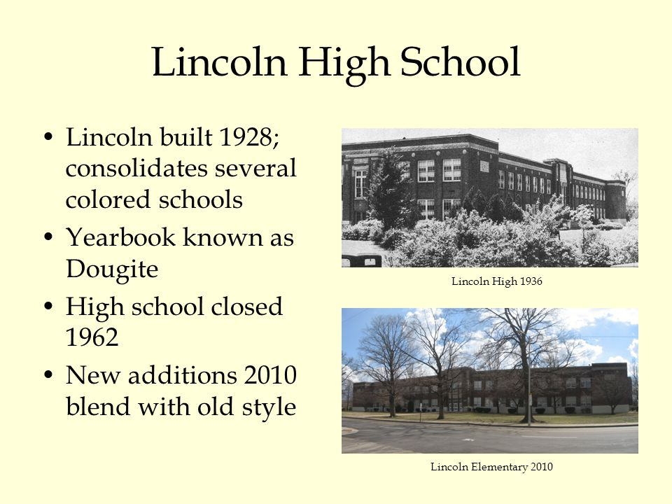 Lincoln High School Lincoln built 1928; consolidates several colored schools Yearbook known as Dougite High school closed 1962 New additions 2010 blend with old style Lincoln High 1936 Lincoln Elementary 2010