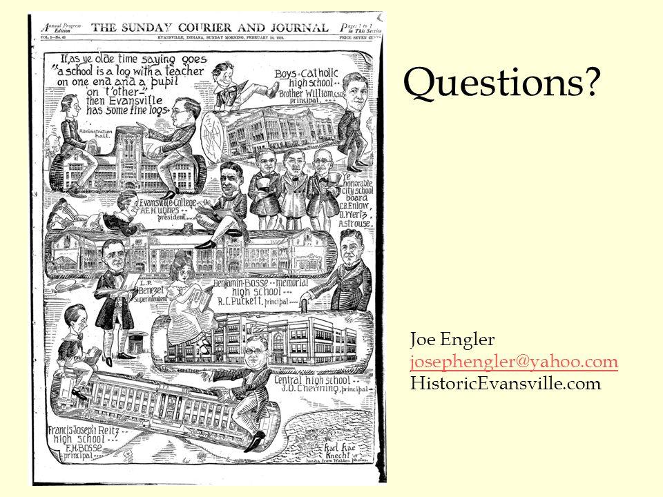 Questions? Joe Engler josephengler@yahoo.com HistoricEvansville.com