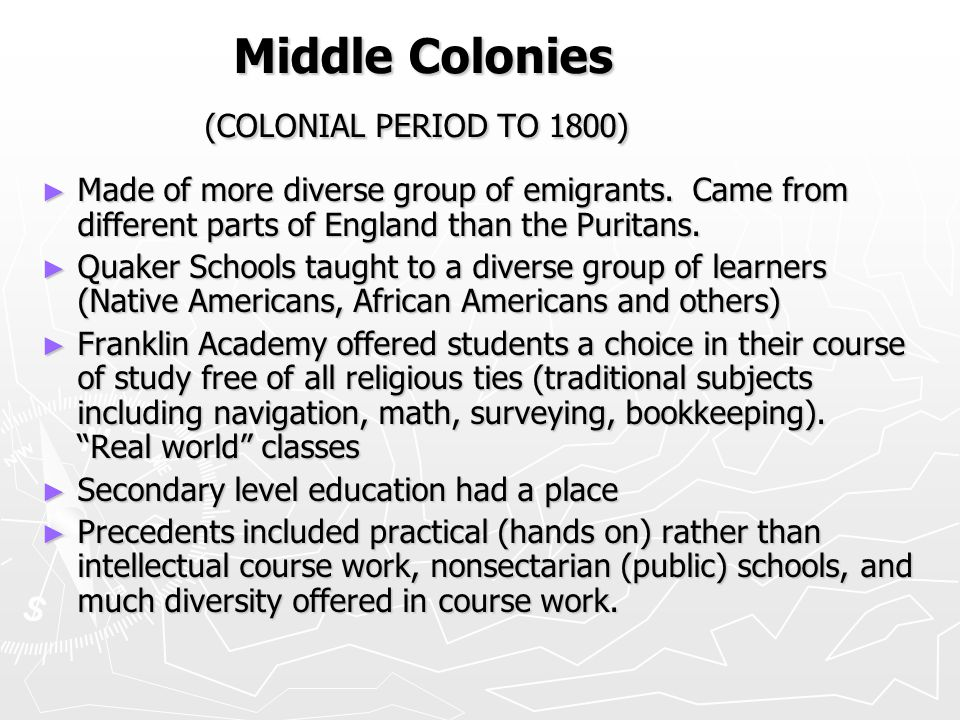 Middle Colonies (COLONIAL PERIOD TO 1800) ► Made of more diverse group of emigrants.