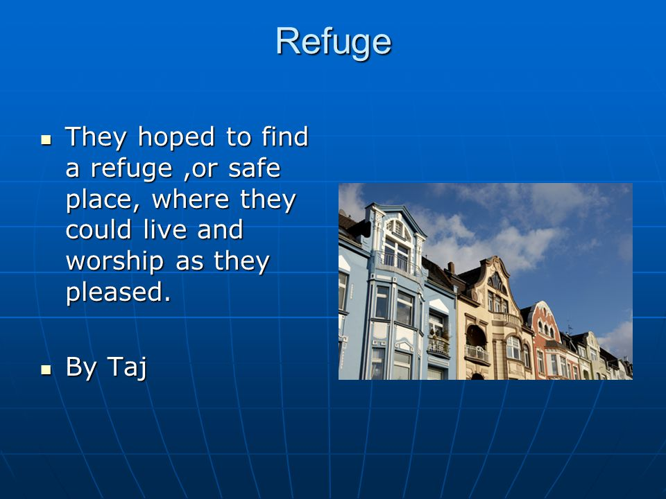 Refuge They hoped to find a refuge,or safe place, where they could live and worship as they pleased.