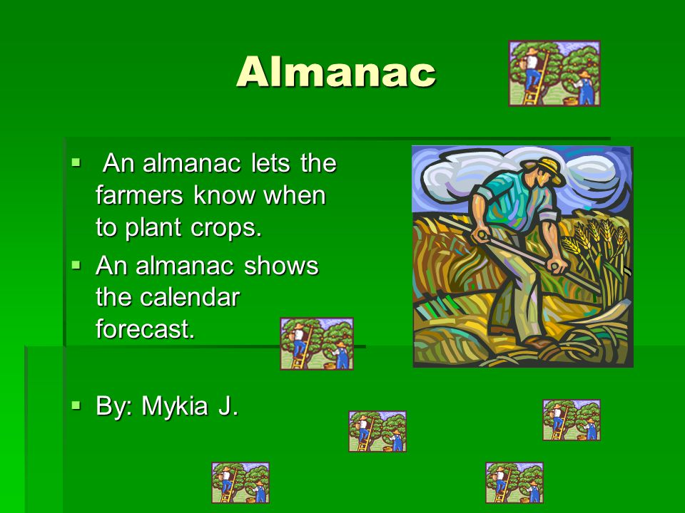 Almanac Almanac  An almanac lets the farmers know when to plant crops.