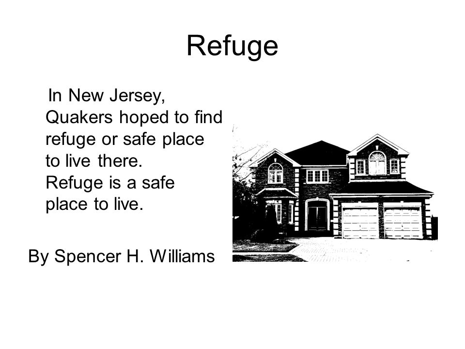 Refuge In New Jersey, Quakers hoped to find refuge or safe place to live there.