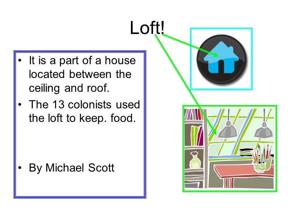 Loft.It is a part of a house located between the ceiling and roof.