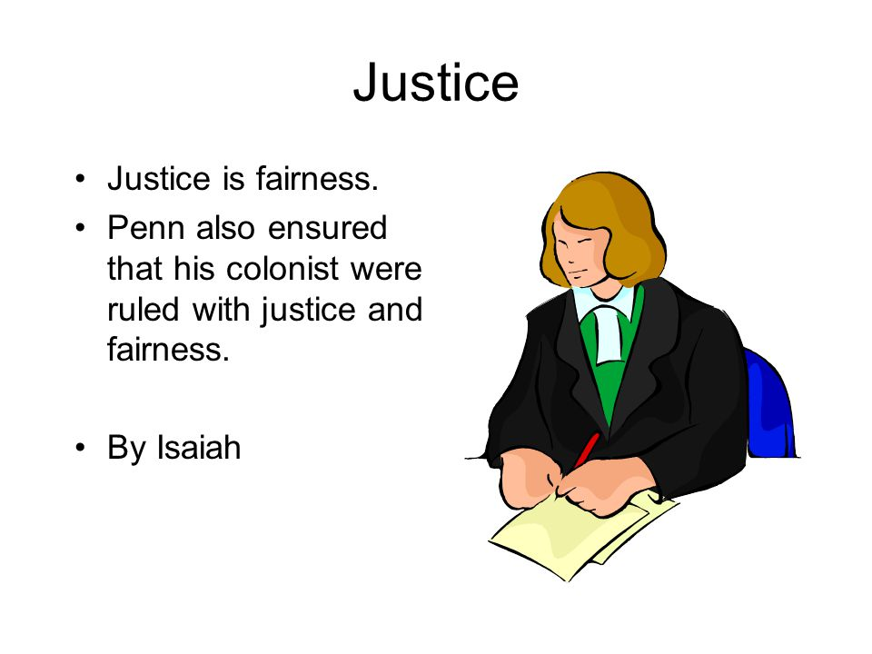 Justice is fairness.Penn also ensured that his colonist were ruled with justice and fairness.