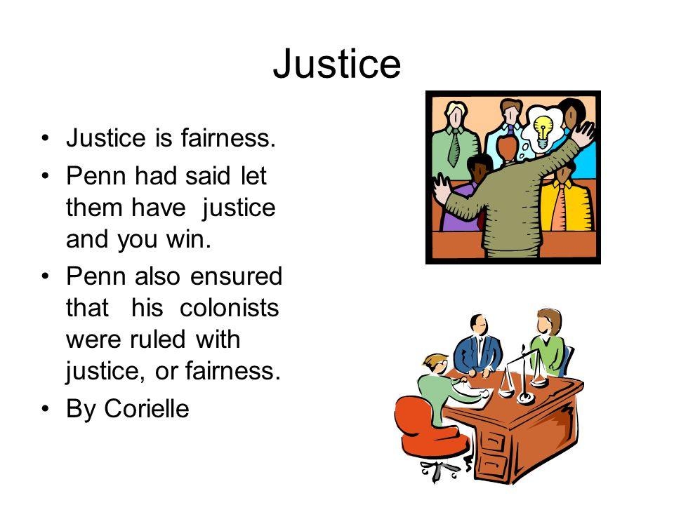 Justice Justice is fairness.Penn had said let them have justice and you win.